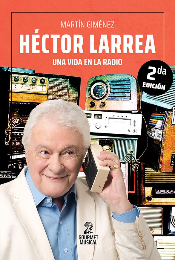 Héctor Larrea, una vida en la radio – Gourmet Musical Ediciones