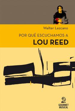 Tapa Por qué escuchamos a Lou Reed - Walter Lezcano