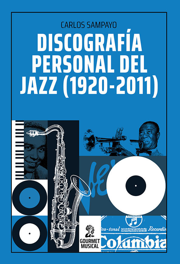 Discografía personal del jazz (1920-2011) – Gourmet Musical Ediciones