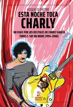 Esta noche toca Charly. Un viaje por los recitales de Charly García - Tomo 2 - Say No More